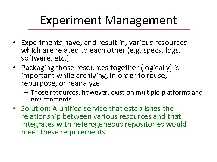Experiment Management • Experiments have, and result in, various resources which are related to