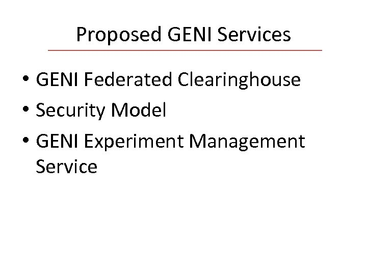 Proposed GENI Services • GENI Federated Clearinghouse • Security Model • GENI Experiment Management