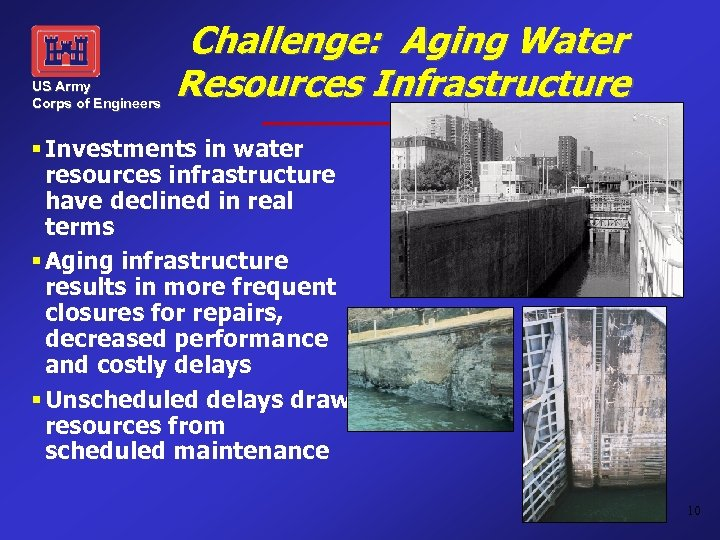 US Army Corps of Engineers Challenge: Aging Water Resources Infrastructure § Investments in water