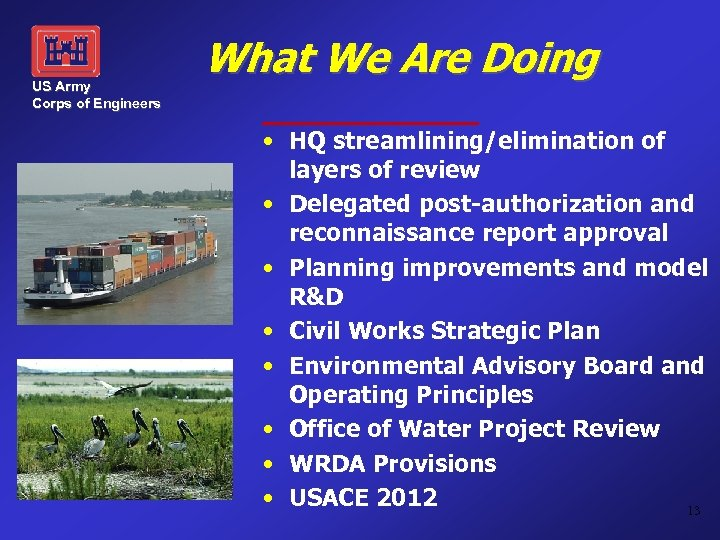 US Army Corps of Engineers What We Are Doing • HQ streamlining/elimination of layers