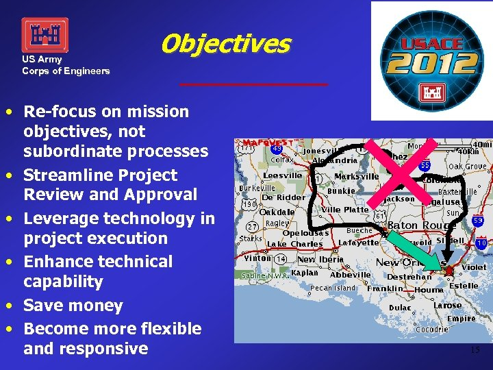 US Army Corps of Engineers Objectives • Re-focus on mission objectives, not subordinate processes