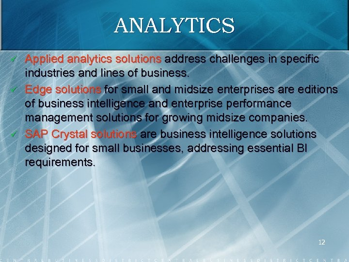 ANALYTICS ü ü ü Applied analytics solutions address challenges in specific industries and lines