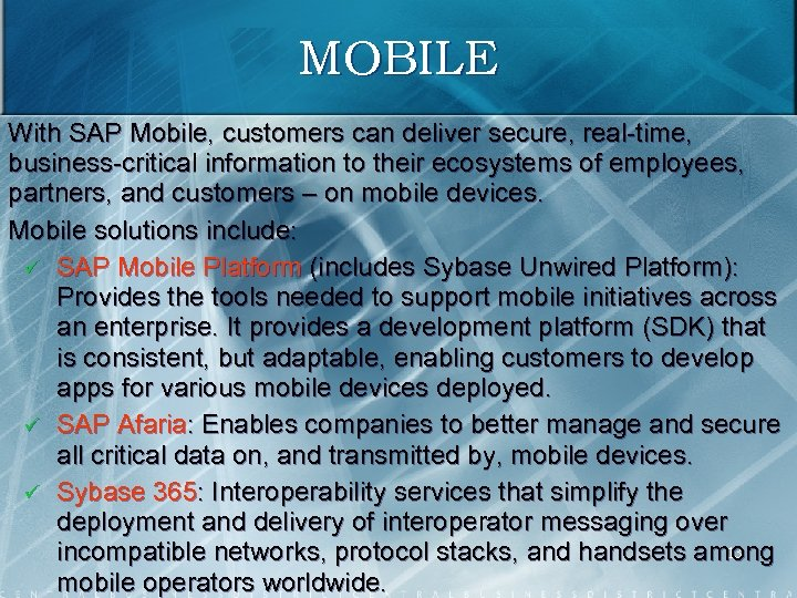 MOBILE With SAP Mobile, customers can deliver secure, real time, business critical information to