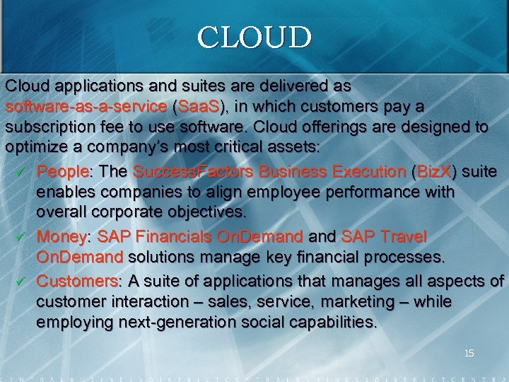CLOUD Cloud applications and suites are delivered as software as a service (Saa. S),