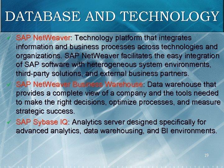 DATABASE AND TECHNOLOGY ü ü ü SAP Net. Weaver: Technology platform that integrates information