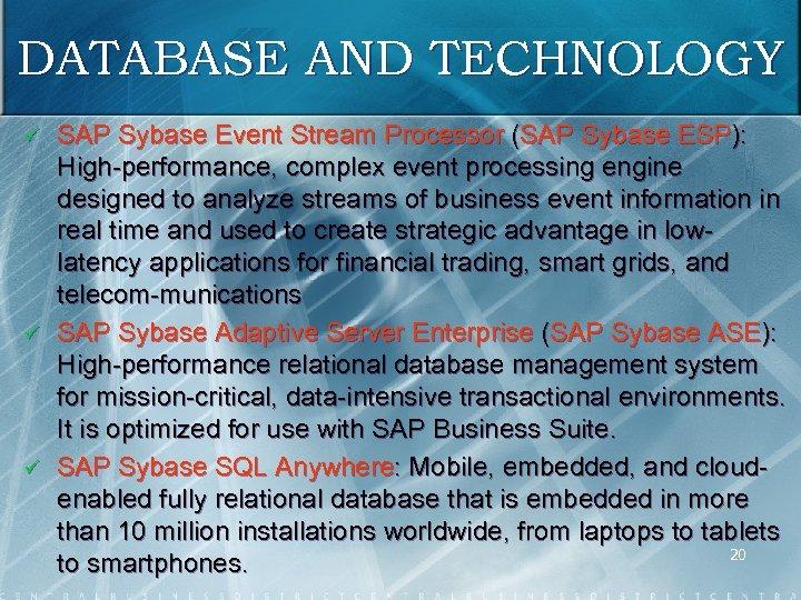 DATABASE AND TECHNOLOGY ü ü ü SAP Sybase Event Stream Processor (SAP Sybase ESP):