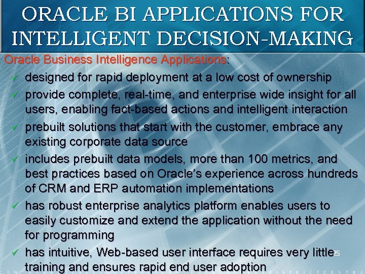 ORACLE BI APPLICATIONS FOR INTELLIGENT DECISION-MAKING Oracle Business Intelligence Applications: ü designed for rapid
