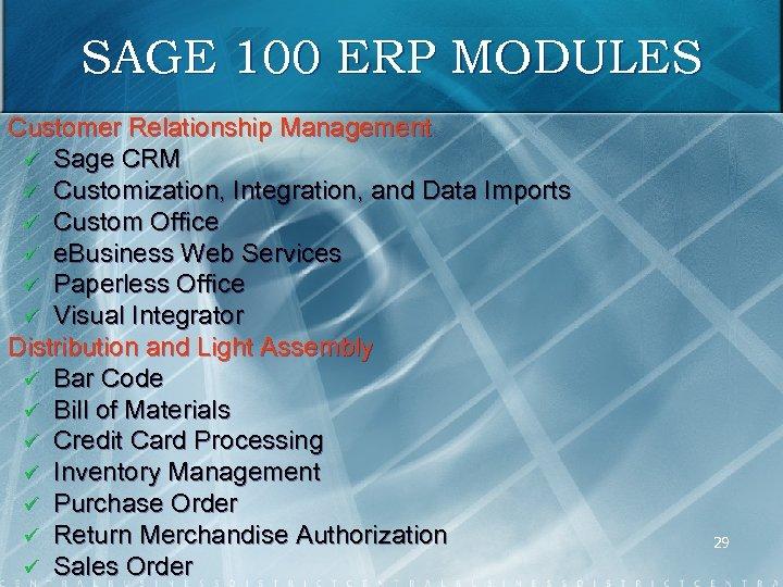 SAGE 100 ERP MODULES Customer Relationship Management ü Sage CRM ü Customization, Integration, and