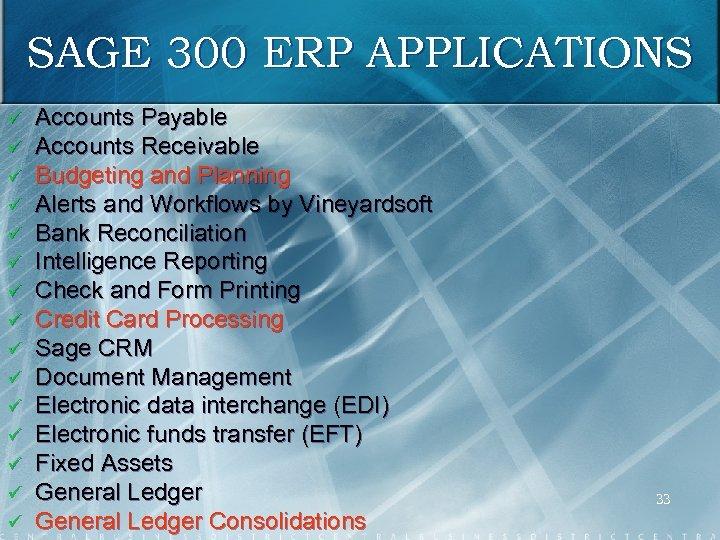 SAGE 300 ERP APPLICATIONS ü ü ü ü Accounts Payable Accounts Receivable Budgeting and