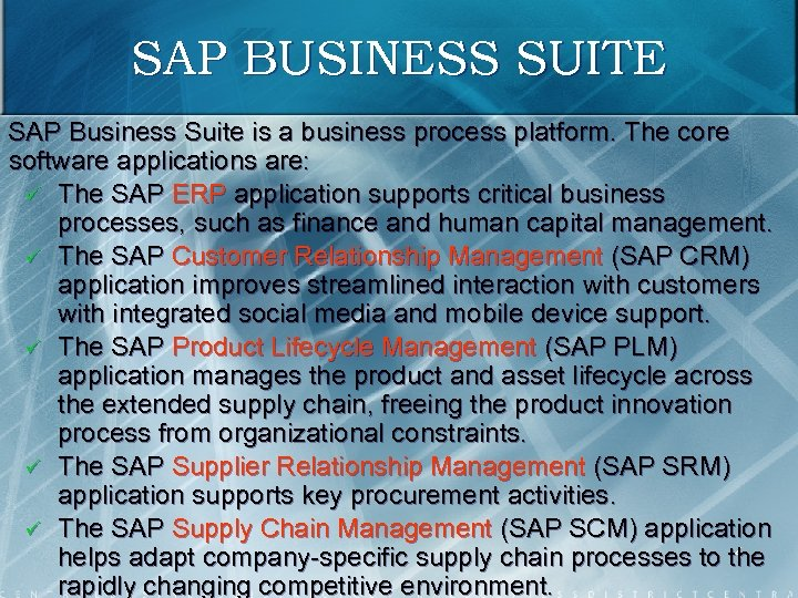 SAP BUSINESS SUITE SAP Business Suite is a business process platform. The core software