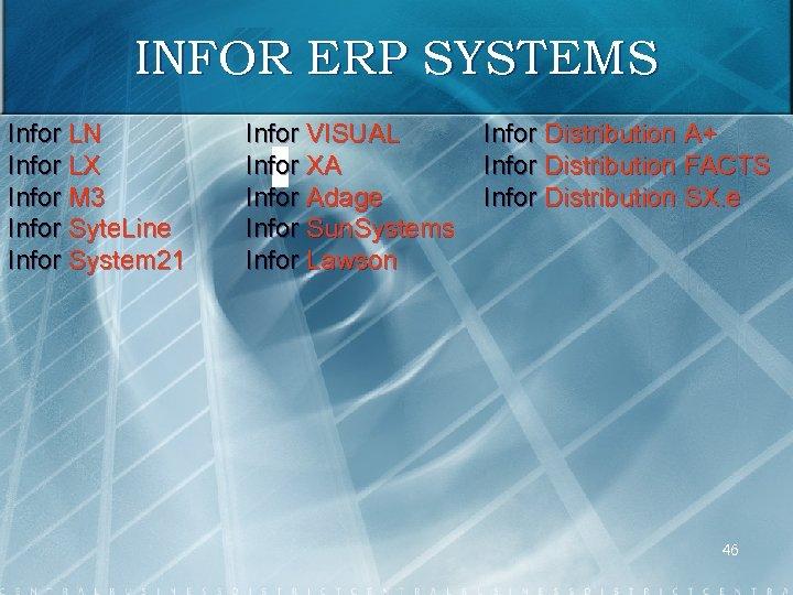 INFOR ERP SYSTEMS Infor LN Infor LX Infor M 3 Infor Syte. Line Infor