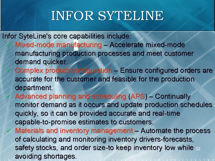 INFOR SYTELINE Infor Syte. Line's core capabilities include: ü Mixed mode manufacturing – Accelerate