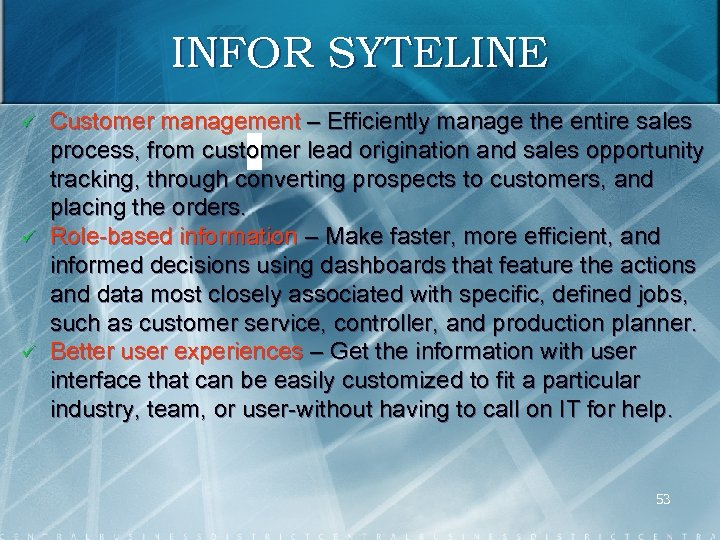 INFOR SYTELINE ü ü ü Customer management – Efficiently manage the entire sales process,