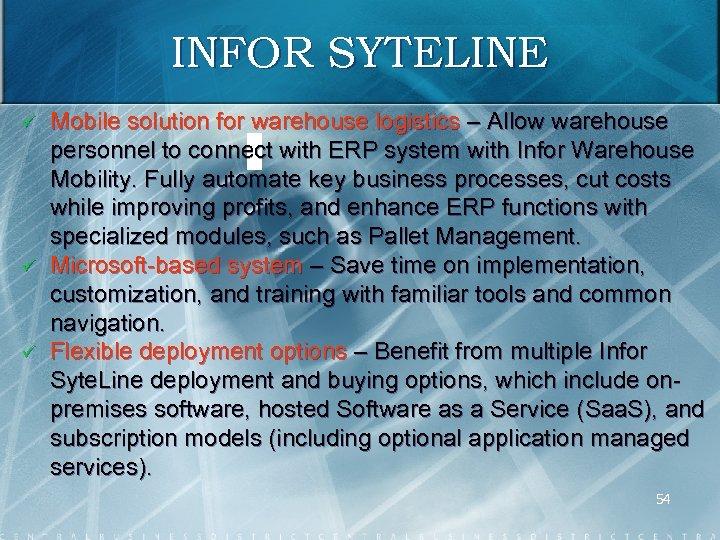 INFOR SYTELINE ü ü ü Mobile solution for warehouse logistics – Allow warehouse personnel