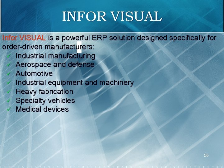 INFOR VISUAL Infor VISUAL is a powerful ERP solution designed specifically for order driven
