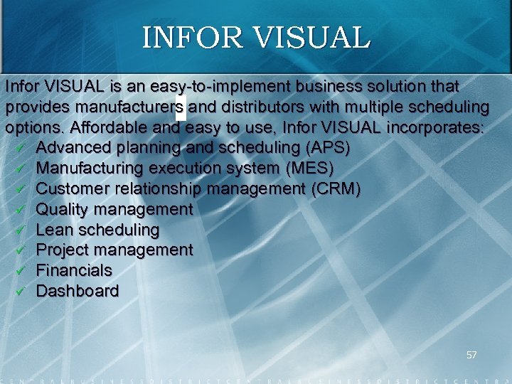INFOR VISUAL Infor VISUAL is an easy to implement business solution that provides manufacturers