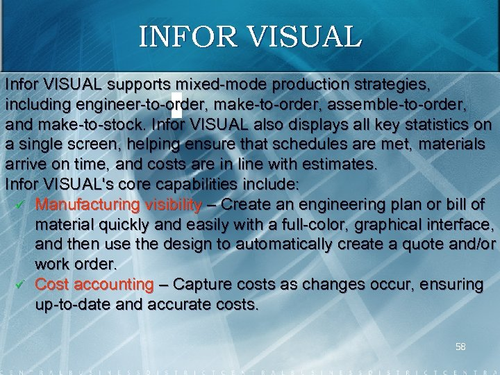 INFOR VISUAL Infor VISUAL supports mixed mode production strategies, including engineer to order, make