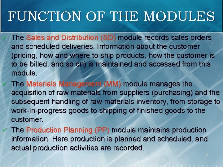 FUNCTION OF THE MODULES ü ü ü The Sales and Distribution (SD) module records