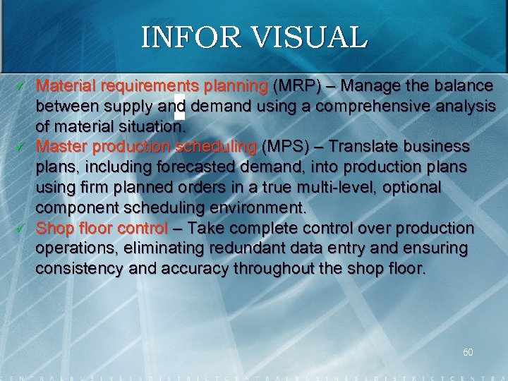 INFOR VISUAL ü ü ü Material requirements planning (MRP) – Manage the balance between