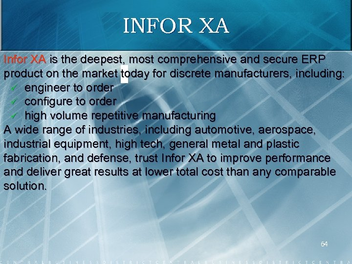 INFOR XA Infor XA is the deepest, most comprehensive and secure ERP product on
