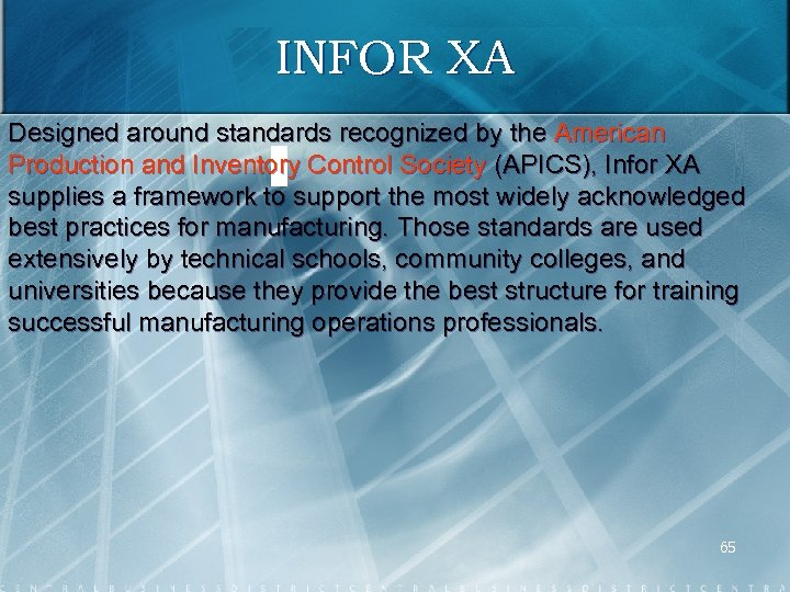 INFOR XA Designed around standards recognized by the American Production and Inventory Control Society
