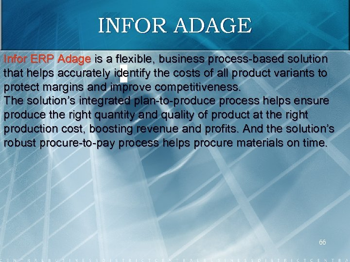 INFOR ADAGE Infor ERP Adage is a flexible, business process based solution that helps