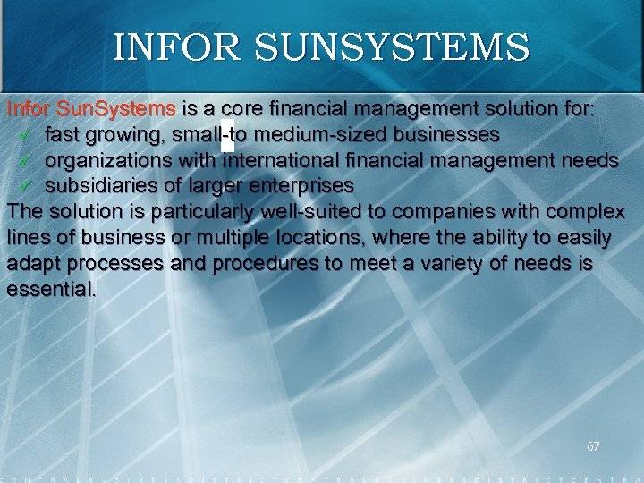 INFOR SUNSYSTEMS Infor Sun. Systems is a core financial management solution for: ü fast
