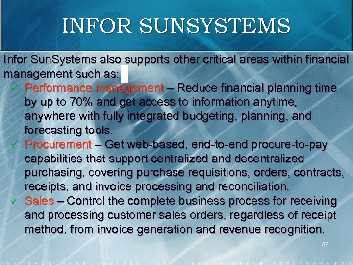 INFOR SUNSYSTEMS Infor Sun. Systems also supports other critical areas within financial management such