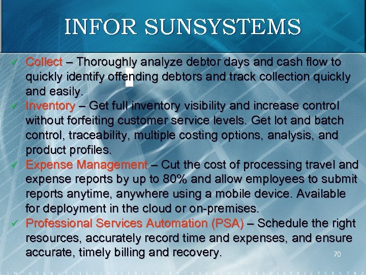INFOR SUNSYSTEMS ü ü Collect – Thoroughly analyze debtor days and cash flow to