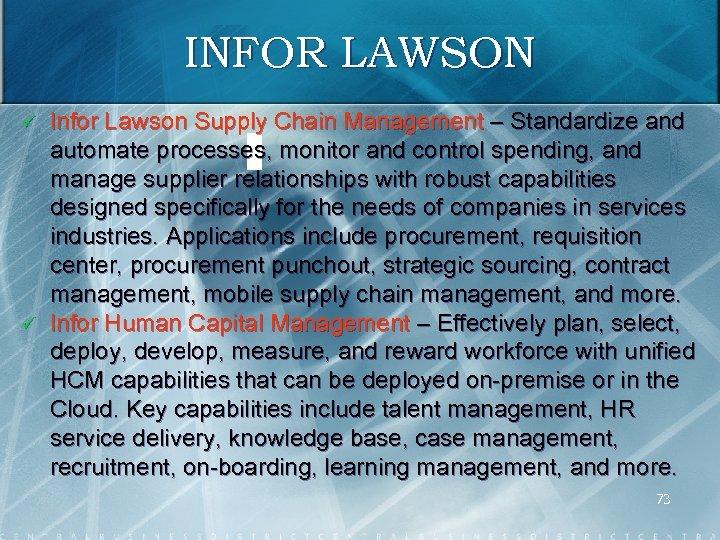 INFOR LAWSON ü ü Infor Lawson Supply Chain Management – Standardize and automate processes,