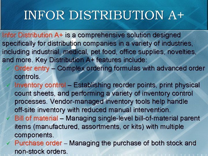 INFOR DISTRIBUTION A+ Infor Distribution A+ is a comprehensive solution designed specifically for distribution