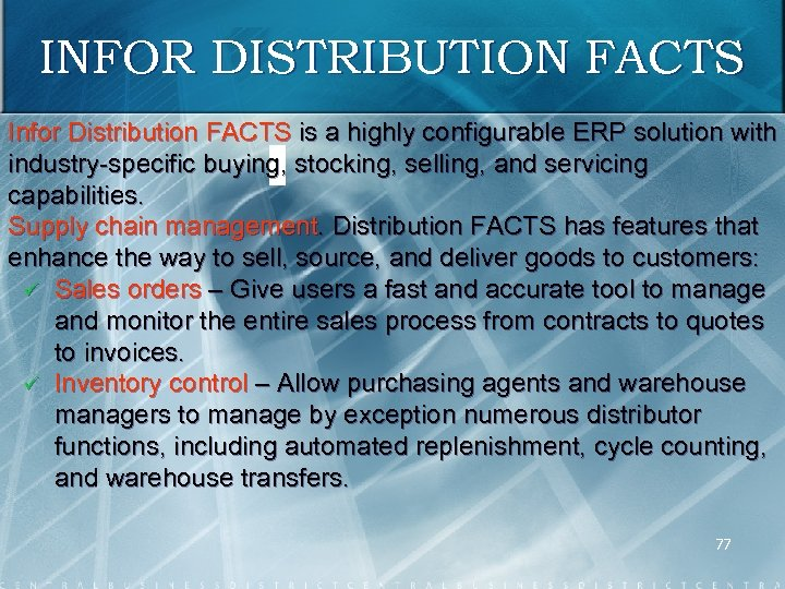 INFOR DISTRIBUTION FACTS Infor Distribution FACTS is a highly configurable ERP solution with industry