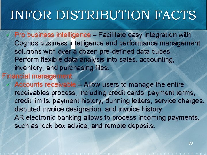 INFOR DISTRIBUTION FACTS Pro business intelligence – Facilitate easy integration with Cognos business intelligence