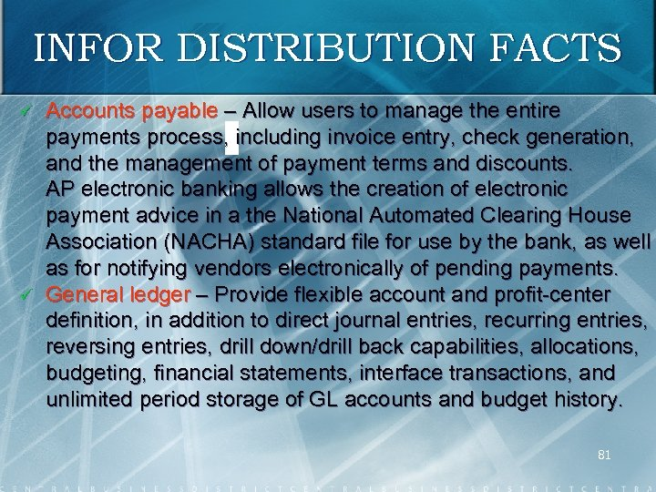 INFOR DISTRIBUTION FACTS ü ü Accounts payable – Allow users to manage the entire