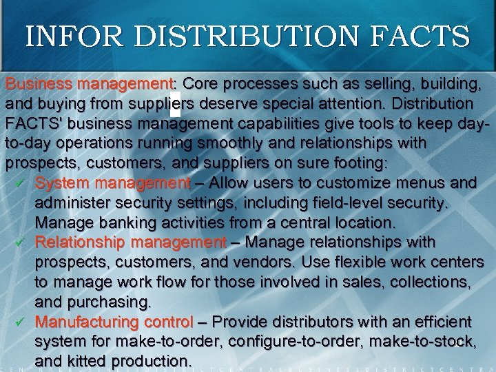 INFOR DISTRIBUTION FACTS Business management: Core processes such as selling, building, and buying from