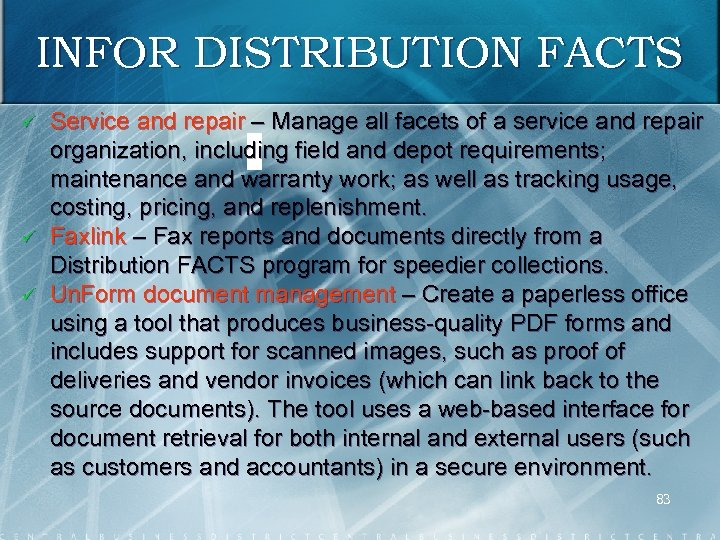 INFOR DISTRIBUTION FACTS ü ü ü Service and repair – Manage all facets of