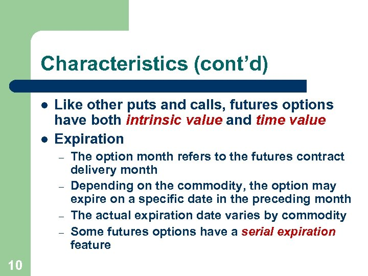 Characteristics (cont'd) l l Like other puts and calls, futures options have both intrinsic