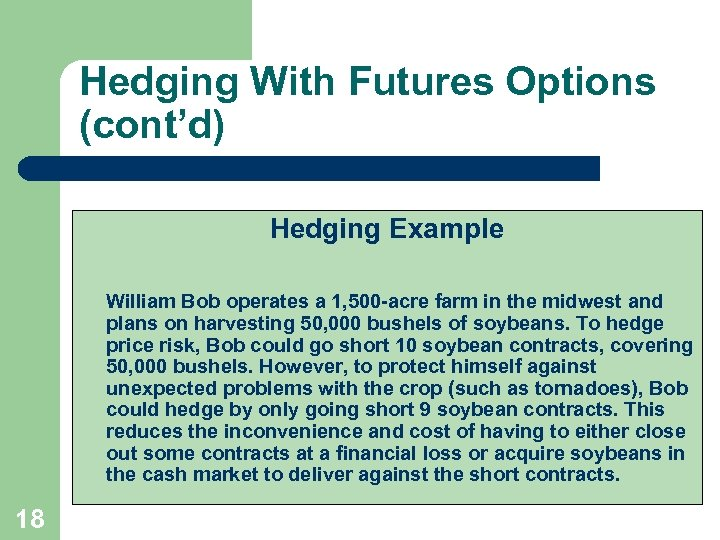 Hedging With Futures Options (cont'd) Hedging Example William Bob operates a 1, 500 -acre