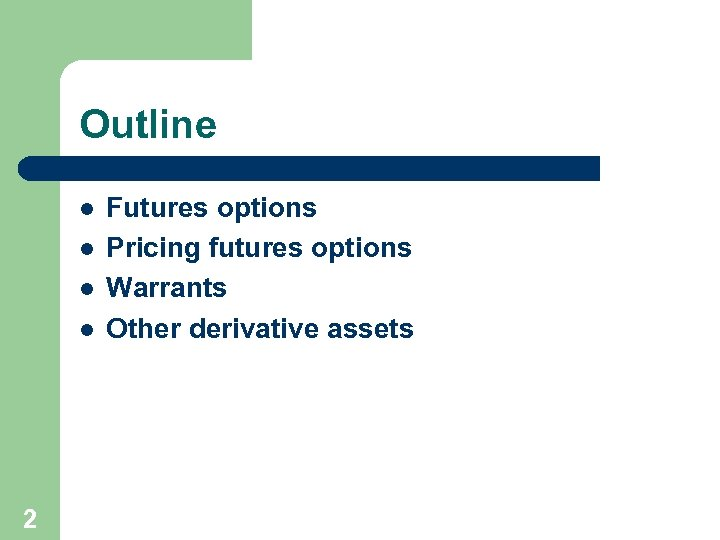 Outline l l 2 Futures options Pricing futures options Warrants Other derivative assets