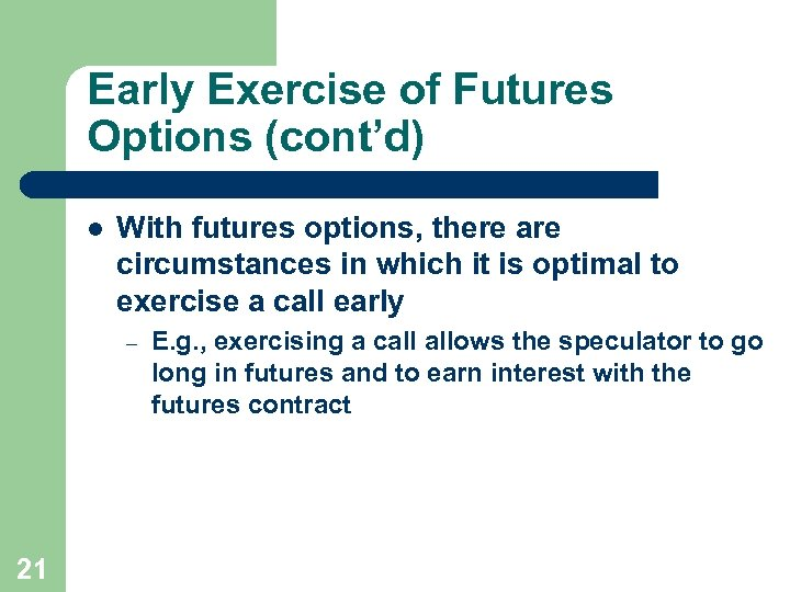Early Exercise of Futures Options (cont'd) l With futures options, there are circumstances in