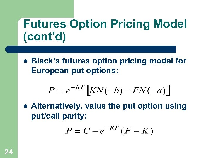 Futures Option Pricing Model (cont'd) l l 24 Black's futures option pricing model for