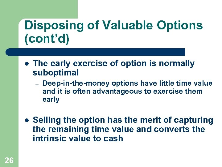 Disposing of Valuable Options (cont'd) l The early exercise of option is normally suboptimal