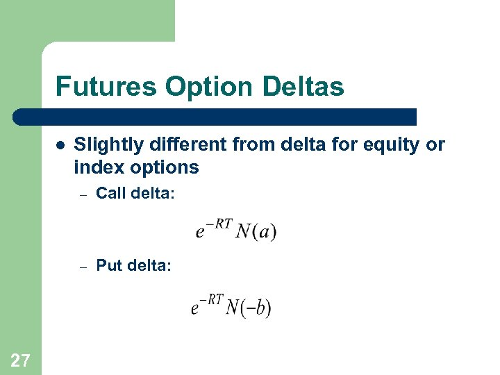 Futures Option Deltas l Slightly different from delta for equity or index options –