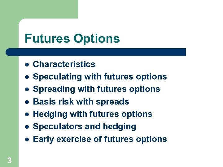 Futures Options l l l l 3 Characteristics Speculating with futures options Spreading with
