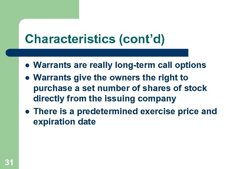Characteristics (cont'd) l l l 31 Warrants are really long-term call options Warrants give