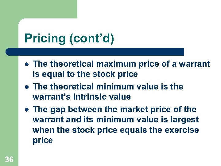 Pricing (cont'd) l l l 36 The theoretical maximum price of a warrant is