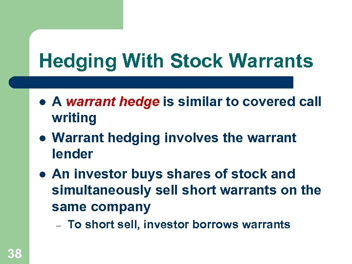 Hedging With Stock Warrants l l l A warrant hedge is similar to covered
