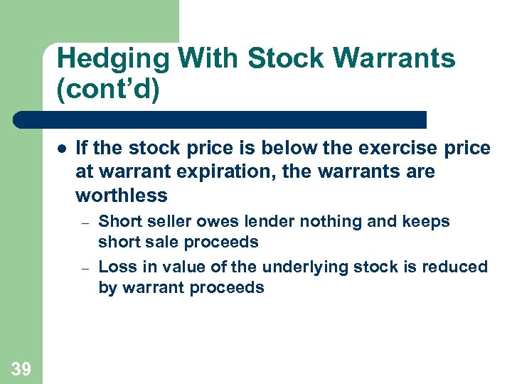 Hedging With Stock Warrants (cont'd) l If the stock price is below the exercise