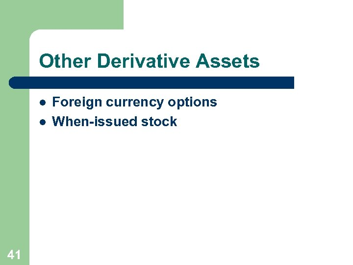 Other Derivative Assets l l 41 Foreign currency options When-issued stock