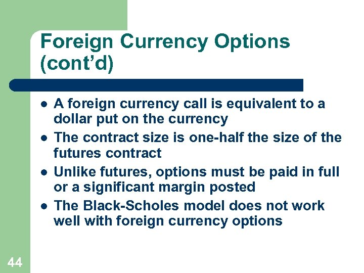 Foreign Currency Options (cont'd) l l 44 A foreign currency call is equivalent to